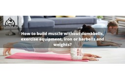 How to build muscle without dumbbells, exercise equipment, iron or barbells and weights?